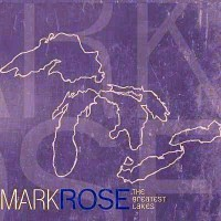 Purchase Mark Rose - The Greatest Lakes