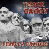 Purchase Trick Daddy - Finally Famous: Born A Thug, Still A Thug