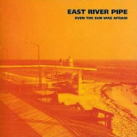 Purchase East River Pipe - Even The Sun Was Afraid