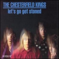 Purchase The Chesterfield Kings - Let's Go Get Stoned