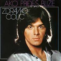 Purchase Zdravko Colic - Ako Prides Blize