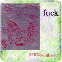 Purchase Fuck - Pretty... Slow