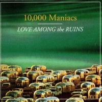 Purchase 10,000 Maniacs - Love Among The Ruins