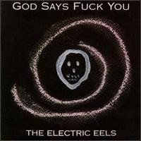 Purchase Electric Eels - God Says Fuck You