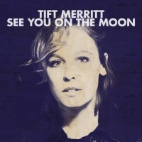 Purchase Tift Merritt - See You on the Moon