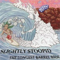 Purchase Slightly Stoopid - Longest Barrel Ride