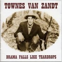 Purchase Townes Van Zandt - Drama Falls Like Teardrops CD1