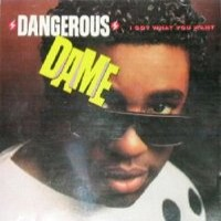 Purchase Dangerous Dame - I Got What You Want