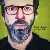 Purchase Pernice Brothers - Goodbye, Killer
