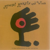 Purchase Medeski Martin & Wood - Friday Afternoon In The Universe