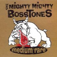 Purchase The Mighty Mighty BossToneS - Medium Rare