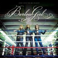 Purchase BarlowGirl - How Can We Be Silent
