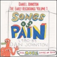 Purchase Daniel Johnston - Songs Of Pain (The Early Recordings Volume 1)