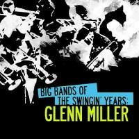 Purchase Glenn Miller - Big Bands Of The Swingin' Years: Glenn Miller (Remastered)