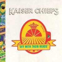 Purchase kaiser chiefs - Off With Their Heads