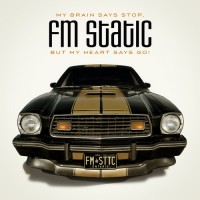 Purchase FM Static - My Brain Says Stop, But My Heart Says Go