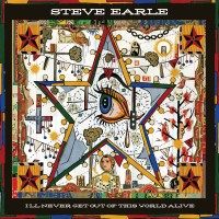 Purchase Steve Earle - I'll Never Get Out of This World Alive