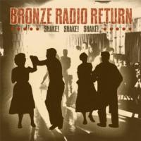 Purchase Bronze Radio Return - Shake! Shake! Shake!
