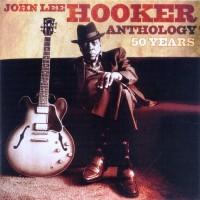 Purchase John Lee Hooker - Anthology: 50 Years CD1