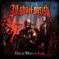 Purchase All Shall Perish - This Is Where It Ends