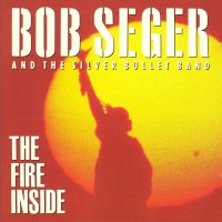 Purchase Bob Seger & The Silver Bullet Band - The Fire Inside