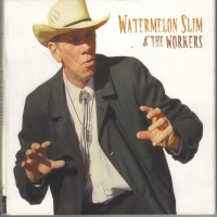 Purchase Watermelon Slim & The Workers - Watermelon Slim & The Workers