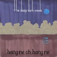 Purchase The Deep Dark Woods - Hang Me Oh Hang Me