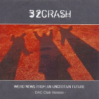 Purchase 32crash - Weird News From An Uncertain Future: Dac Club Version