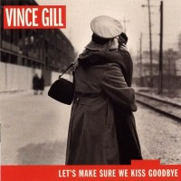 Purchase Vince Gill - Let's Make Sure We Kiss Goodbye