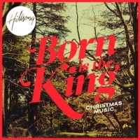 Purchase Hillsong - Born Is The King: It's Christmas