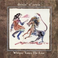 Purchase Drivin' N' Cryin' - Whisper Tames The Lion