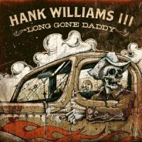 Purchase Hank Williams III - Long Gone Daddy