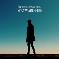 Purchase The Chain Gang Of 1974 - Wayward Fire