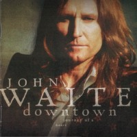 Purchase John Waite - Downtown, Journey Of A Heart