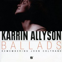 Purchase Karrin Allyson - Ballads: Remembering John Coltrane