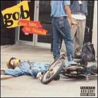 Purchase gob - Too Late... No Friends