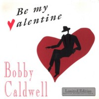 Purchase Bobby Caldwell - Be My Valentine