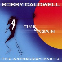 Purchase Bobby Caldwell - Time & Again: The Anthology Pt. 2