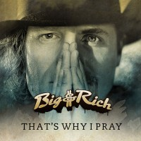 Purchase Big & Rich - That's Why I Pray (Single)
