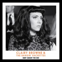 Purchase Clairy Browne & the Bangin' Rackettes - Bably Caught the Bus