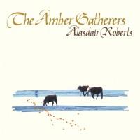 Purchase Alasdair Roberts - The Amber Gatherers