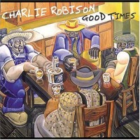 Purchase Charlie Robison - Good Times