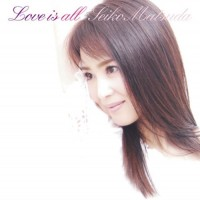Purchase Matsuda Seiko - Love Is All (CDS)