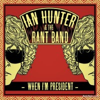 Purchase Ian Hunter - When I'm President (With The Rant Band)