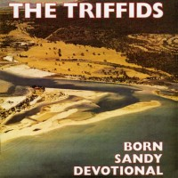 Purchase The Triffids - Born Sandy Devotional (Deluxe Edition) (Remastered 2006)