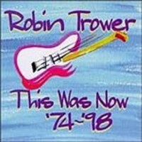 Purchase Robin Trower - This Was Now '74-'98 CD1
