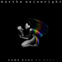 Purchase Martha Wainwright - Come Home To Mama