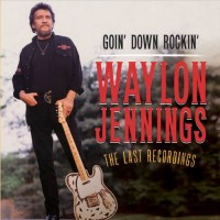 Purchase Waylon Jennings - Goin' Down Rockin': The Last Recordings