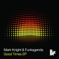 Purchase Mark Knight & Funkagenda - Good Times (EP)