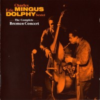 Purchase Charles Mingus - The Complete Bremen Concert (With Eric Dolphy Sextet) (Remastered 2010) CD1